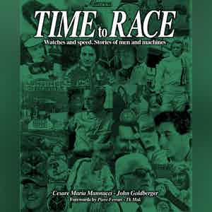 Time to Race. Watches and Speed. Stories of Men and Machines